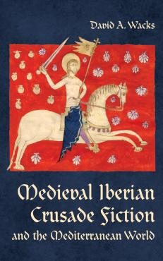 Medieval Iberian Crusade Fiction and the Mediterranean World